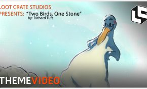 "Theme Video: Loot Crate Presents ""Two Birds, One Stone"" (ANIMATION, Part 3)"