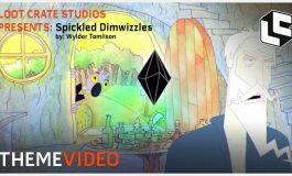 Theme Video: Loot Crate Presents 'Spickled Dimwizzles' (ANIMATION, Part 4)