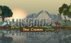 Gaming: Raw Fury's Kingdom Two Crowns aka Am I The Problem?