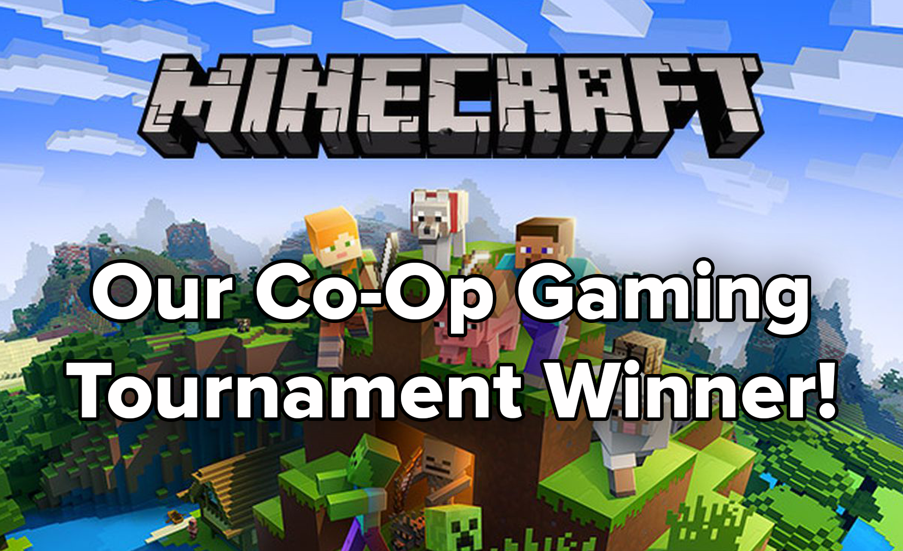 Our Co-Op Gaming Tournament Winner Is…Minecraft!