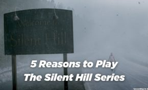 5 Reasons to Play The Silent Hill Series